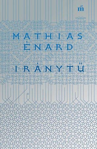 Iránytű - Mathias Énard pdf epub