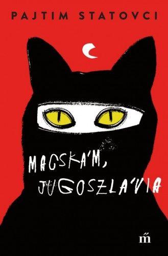 Macskám, Jugoszlávia - Pajtim Statovci pdf epub
