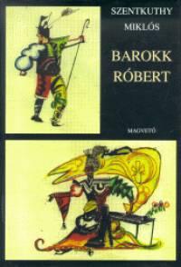 Barokk Róbert - Szentkuthy Miklós |