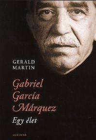 Gabriel García Márquez egy élet - García Márquez Gabriel José de la Concordia |