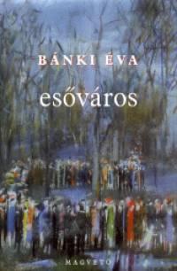 Esőváros - Bánki Éva |