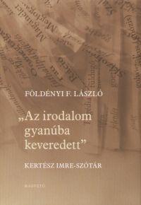 Az irodalom gyanúba keveredett - Kertész Imre-szótár