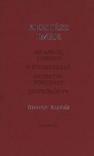 Az angol lobogó-A nyomkereső-Detektív történet - Jegyzőkönyv - Kertész Imre |