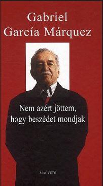 Nem azért jöttem, hogy beszédet mondjak - García Márquez Gabriel José de la Concordia pdf epub
