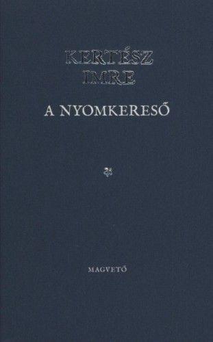 A nyomkereső - Kertész Imre pdf epub