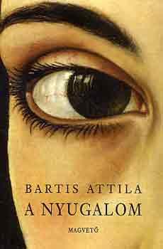 A nyugalom - Bartis Attila |