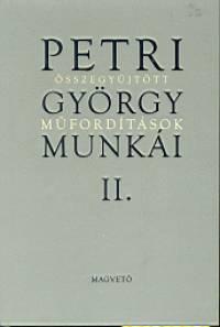 Petri György munkái II. - Összegyűjtött műfordítások