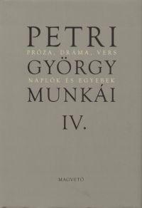 Petri György munkái IV. - Próza, dráma, vers Naplók és egyebek