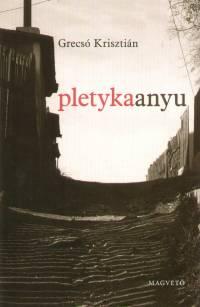Pletykaanyu - Elbeszélések - Grecsó Krisztián pdf epub