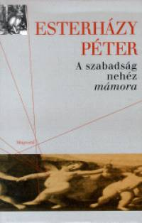 A szabadság nehéz mámora - Esterházy Péter pdf epub