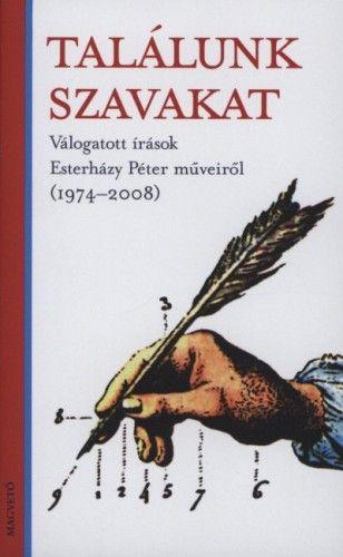 Találunk szavakat - Válogatott írások Esterházy Péter műveiről (1974-2008)