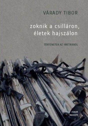 Zoknik a csilláron, életek hajszálon - Történetek az irattárból - Várady Tibor pdf epub
