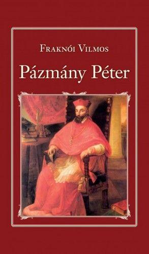 Pázmány Péter - Fraknói Vilmos pdf epub