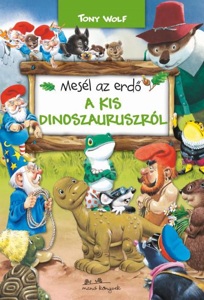 Mesél az erdő - A kis dinoszauruszról - Tony Wolf pdf epub