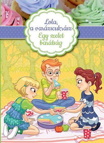 Lola, a varázscukrász - Egy szelet barátság