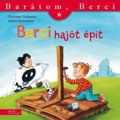 Berci hajót épít - Barátom, Berci
