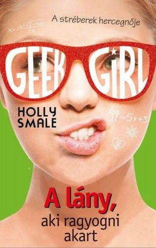 Geek Girl 4. - A lány, aki ragyogni akart - Holly Smale pdf epub