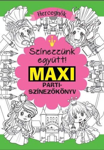 Maxi parti színezőkönyv - Hercegnők - Színezzünk együtt! -  pdf epub