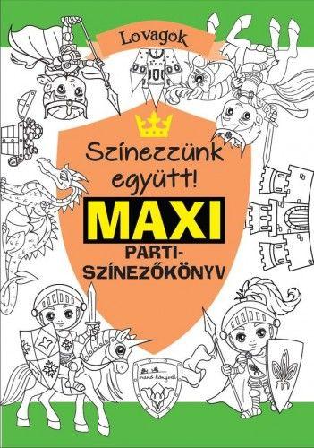 Maxi parti színezőkönyv - Lovagok - Színezzünk együtt! -  pdf epub