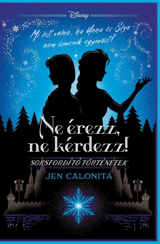 Ne érezz, ne kérdezz! -Disney - Sorsfordító történetek - Jen Calonita pdf epub