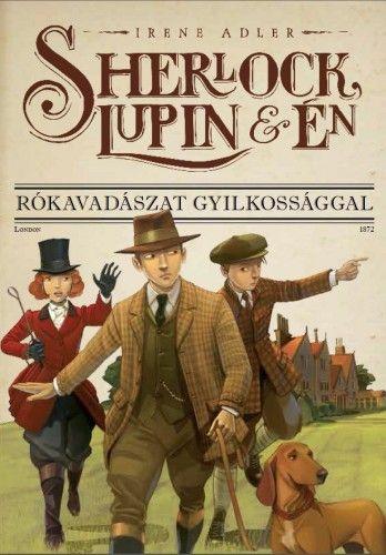 Sherlock, Lupin és én 9. - Rókavadászat gyilkossággal - Irene Adler pdf epub