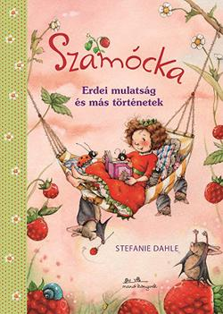 Szamócka - Erdei mulatság és más történetek - Stefanie Dahle |