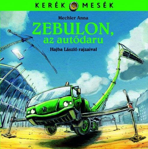 Zebulon, az autódaru - Mechler Anna pdf epub