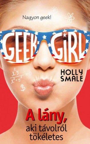 Geek Girl 3. - A lány, aki távolról tökéletes