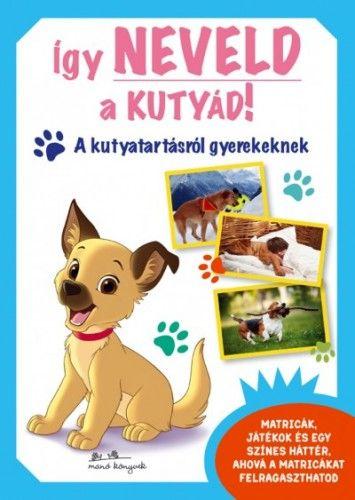 Így neveld a kutyád! - A kutyatartásról gyerekeknek -  pdf epub