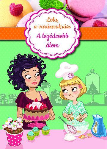 Lola, a varázscukrász 1. - A legédesebb álom -  pdf epub