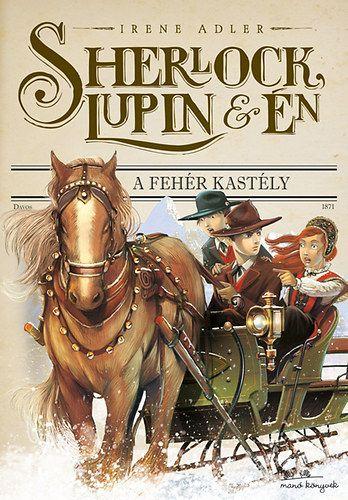 Sherlock, Lupin és Én 5. - A fehér kastély - Irene Adler pdf epub