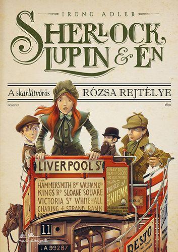 Sherlock, Lupin és Én 3. - A skarlátvörös rózsa rejtélye - Irene Adler pdf epub
