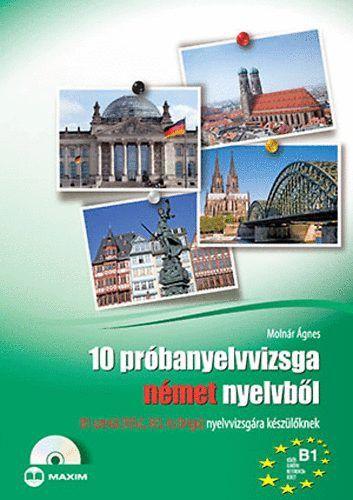 10 próbanyelvvizsga német nyelvből B1 szintű (TELC, ECL és Origó) nyelvvizsgára készülőknek - Molnár Ágnes |