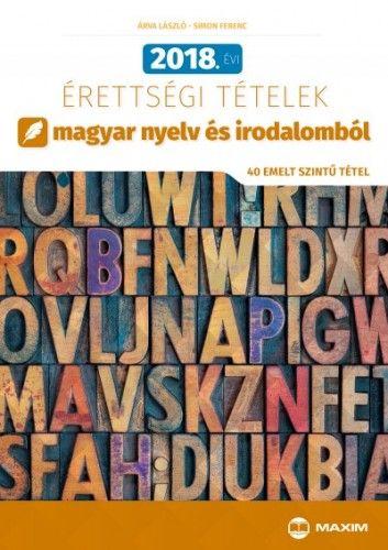 2018. évi érettségi tételek magyar nyelv és irodalomból - 40 emelt szintű tétel