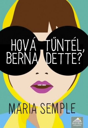 Hová tűntél, Bernadette? - Maria Semple pdf epub