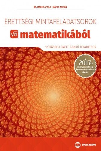 Érettségi mintafeladatsorok matematikából (12 írásbeli emelt szintű feladatsor) - A 2017-től érvényes érettségi követelményrendszer alapján