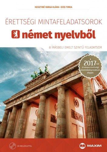 Érettségi mintafeladatsorok német nyelvből (8 írásbeli emelt szintű feladatsor) - CD-melléklettel - A 2017-től érvényes érettségi követelményrendszer alapján