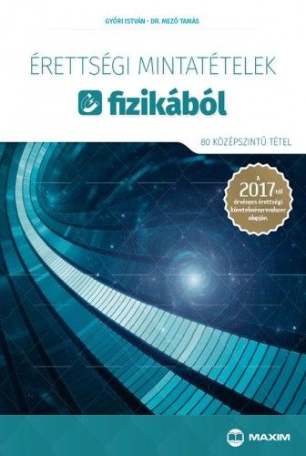 Érettségi mintatételek fizikából (80 középszintű tétel) - A 2017-től érvényes érettségi követelményrendszer alapján