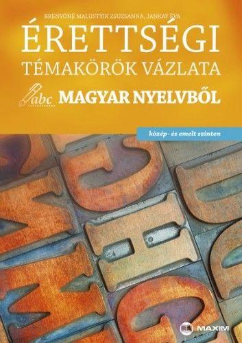 Érettségi témakörök vázlata magyar nyelvből közép- és emelt szinten