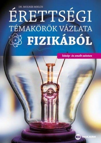 Érettségi témakörök vázlata fizikából közép és emelt szinten - dr. Molnár Miklós pdf epub