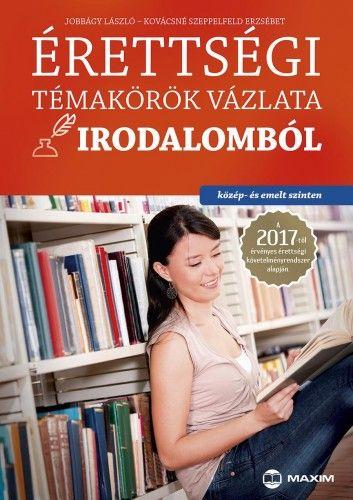 Érettségi témakörök vázlata irodalomból (közép- és emelt szinten) - A 2017-től érvényes érettségi követelményrendszer alapján