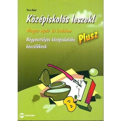 Középiskolás leszek! - Magyar nyelv és irodalom - Plusz - Négyosztályos középiskolába készülőknek