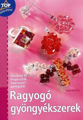 Ragyogó gyöngyékszerek - Ékszerek és kiegészítők Swarovski gyöngyből - Angelika Ruh pdf epub