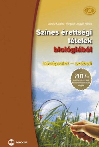 Színes érettségi tételek biológiából (középszint - szóbeli) - A 2017-től érvényes érettségi követelményrendszer alapján - Juhász Katalin pdf epub