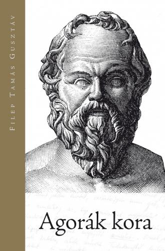 Agórák kora - Filep Tamás Gusztáv pdf epub