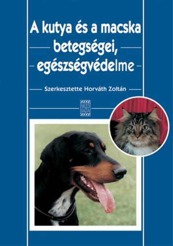 A kutya és a macska betegségei, egészségvédelme - Horváth Zoltán |