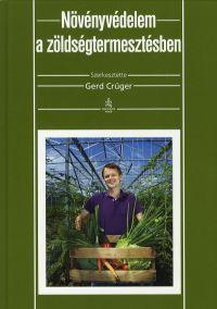 Növényvédelem a zöldségtermesztésben - Gerd Crüger |