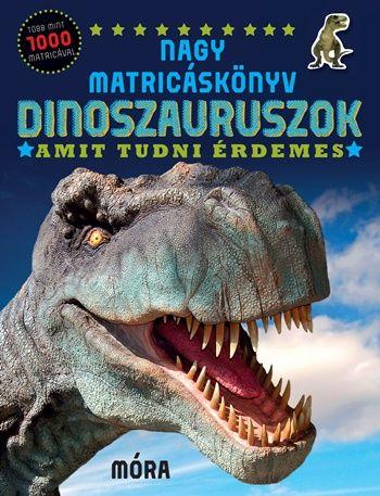 Nagy matricáskönyv - Dinoszauruszok - Amit tudni érdemes