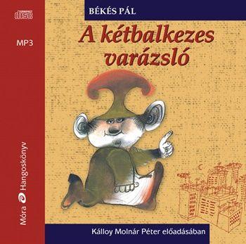A kétbalkezes varázsló - Hangoskönyv - Mp3 - Békés Pál pdf epub