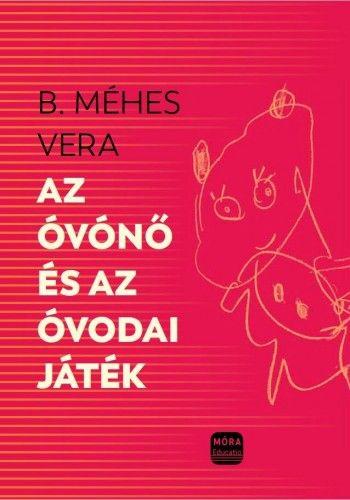 Az óvónő és az óvodai játékok - B. Méhes Vera |